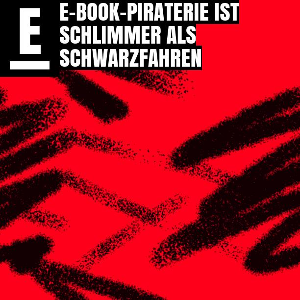 E-Book-Piraterie ist schlimmer als Schwarzfahren