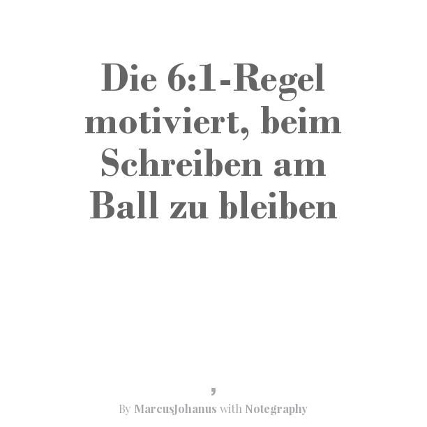 Die 6:1-egel motiviert, beim Schreiben am Ball zu bleiben