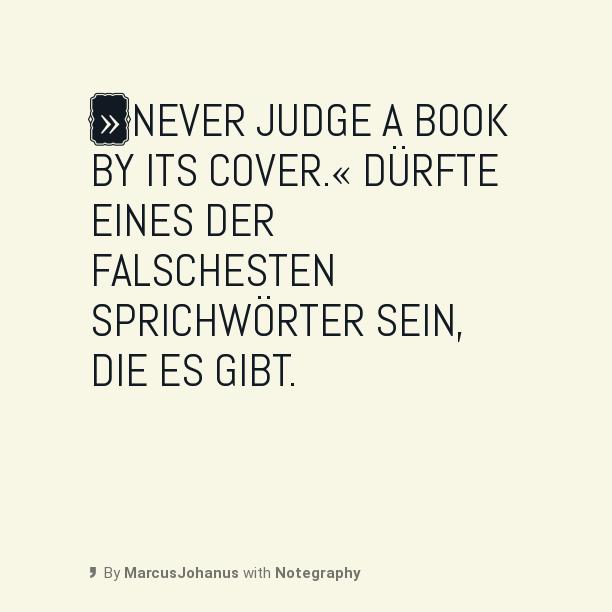 »Never judge a book by its cover.« dürfte eines der falschesten Sprichwörter sein, die es gibt.
