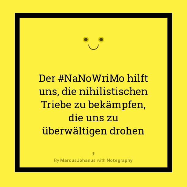 Der #NaNoWriMo hilft uns, die nihilistischen Triebe zu bekämpfen, die uns zu überwältigen drohen