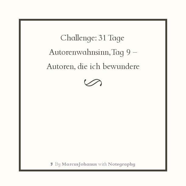Challenge 31 Tage Autorenwahnsinn, Tag 9 - Autoren, die ich bewundere.png