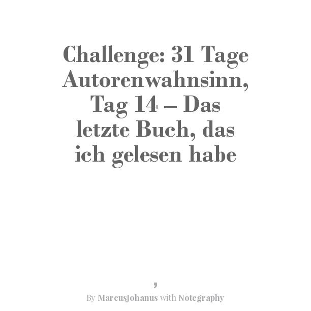 Challenge: 31 Tage Autorenwahnsinn, Tag 14 –  Das letzte Buch, das ich gelesen habe
