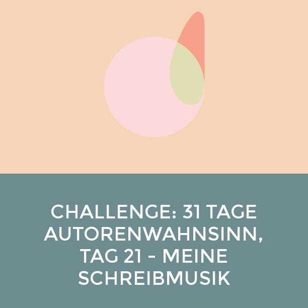 Challenge: 31 Tage Autorenwahnsinn, Tag 21 - Meine Schreibmusik