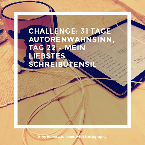 Challenge: 31 Tage Autorenwahnsinn, Tag 22 - mein liebstes Schreibutensil