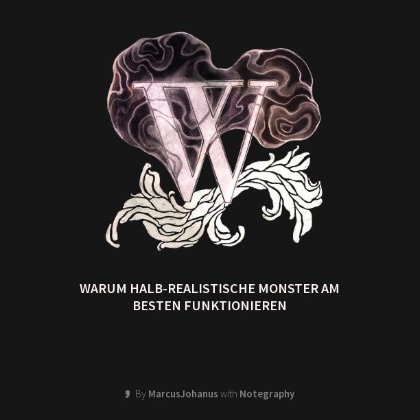 Warum halb-realistische Monster am besten funktionieren