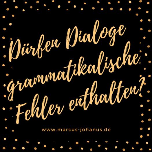 Dürfen Dialoge grammatikalische Fehler enthalten?