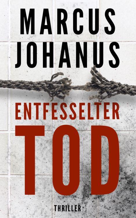 Marcus Johanus Entfesselter Tod Cover