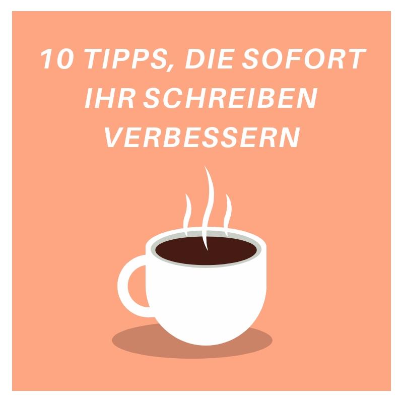 10 Tipps, die sofort Ihr Schreiben verbessern